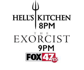 New episodes of Hell's Kitchen, The Exorcist!