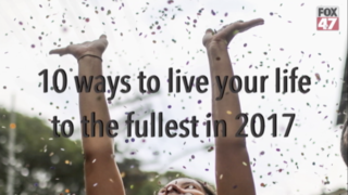 10 ways to live your life to the fullest in 2017