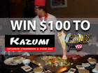 Rules: Win $100 gift certificate to Kazumi!
